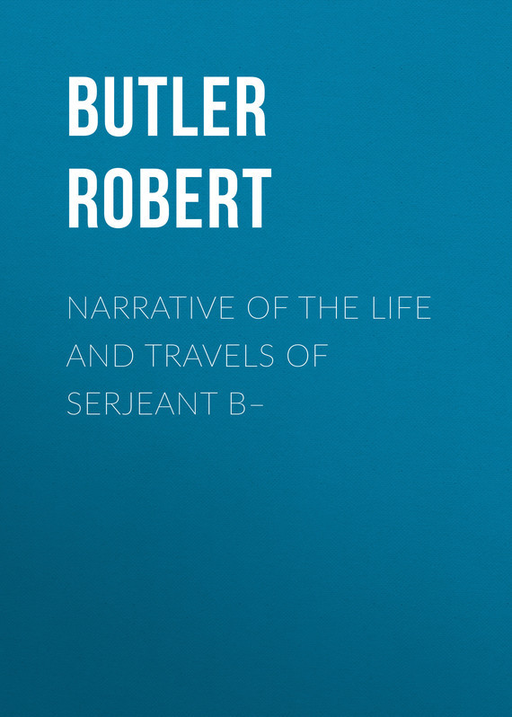 Narrative of the Life and Travels of Serjeant B– – Robert Butler