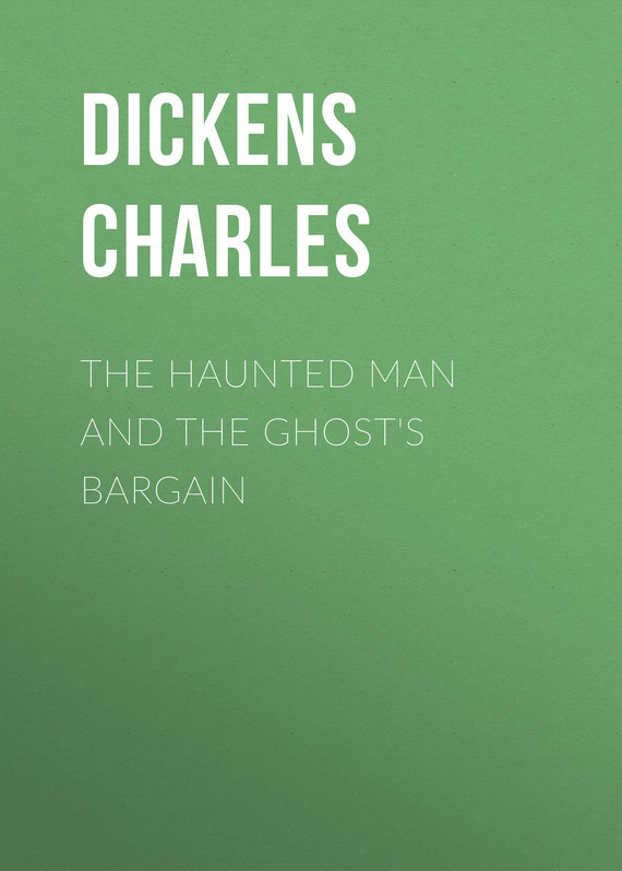 The Haunted Man and the Ghost's Bargain – Чарльз Диккенс