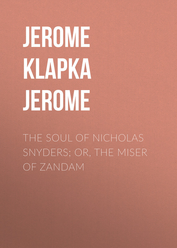 The Soul of Nicholas Snyders; Or, The Miser of Zandam – Jerome Jerome