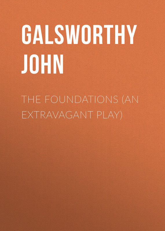 The Foundations (An Extravagant Play) – John Galsworthy