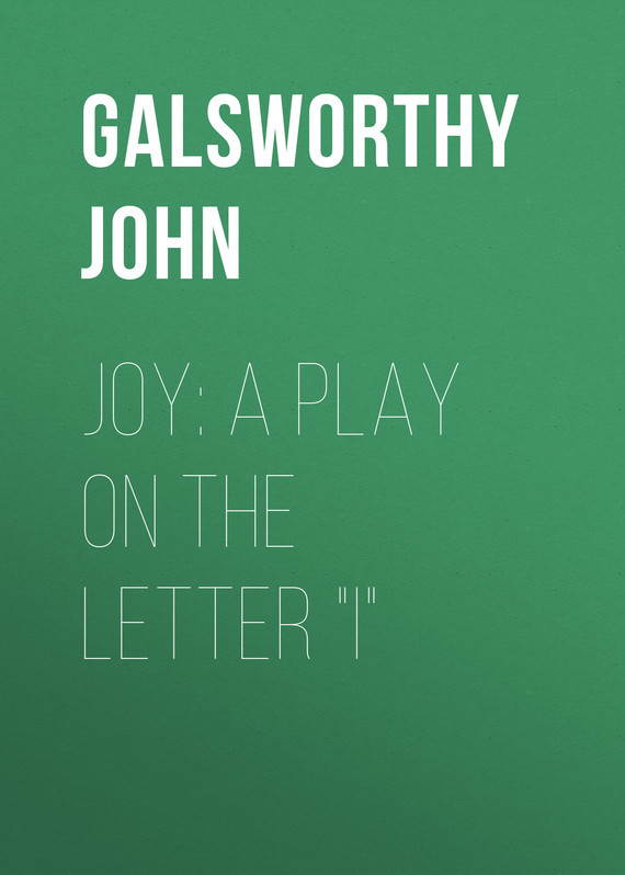 "Joy: A Play on the Letter ""I"" – John Galsworthy"