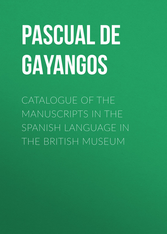 Catalogue of the Manuscripts in the Spanish Language in the British Museum – Pascual Gayangos