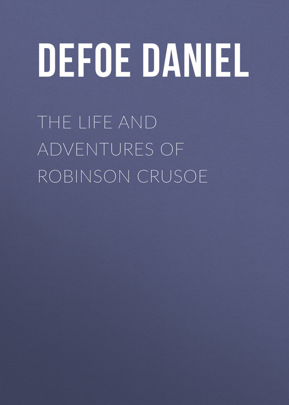 The Life and Adventures of Robinson Crusoe – Daniel Defoe