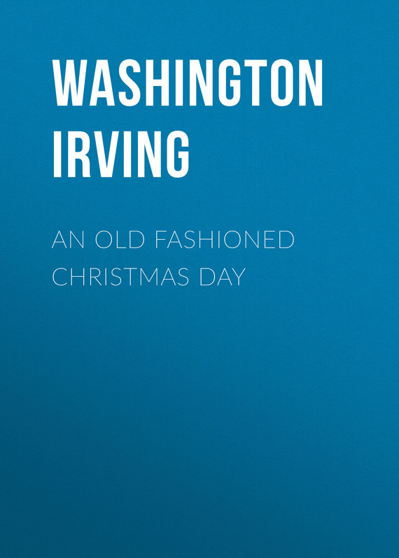 An Old Fashioned Christmas Day – Washington Irving