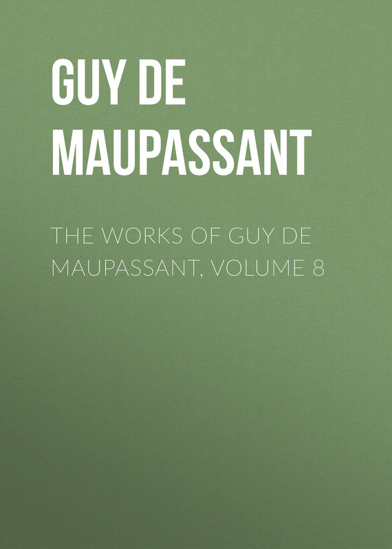 The Works of Guy de Maupassant, Volume 8