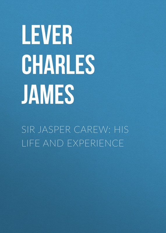 Sir Jasper Carew: His Life and Experience – Charles Lever