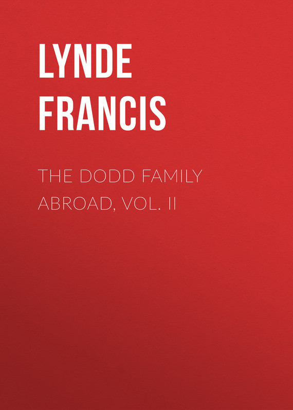 The Dodd Family Abroad, Vol. II – Francis Lynde