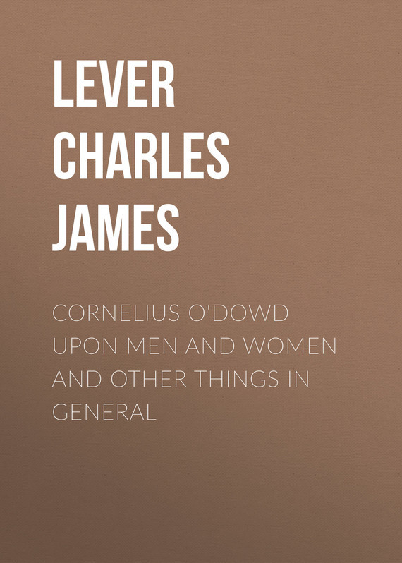 Cornelius O'Dowd Upon Men And Women And Other Things In General – Charles Lever