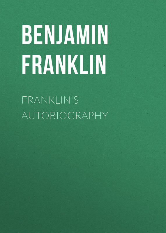 Franklin's Autobiography – Бенджамин Франклин