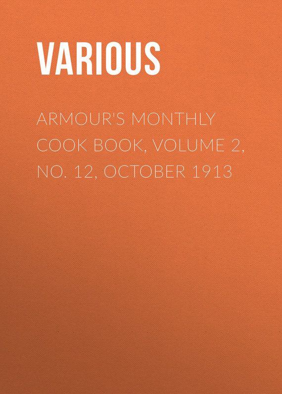 Armour's Monthly Cook Book, Volume 2, No. 12, October 1913 –  Various