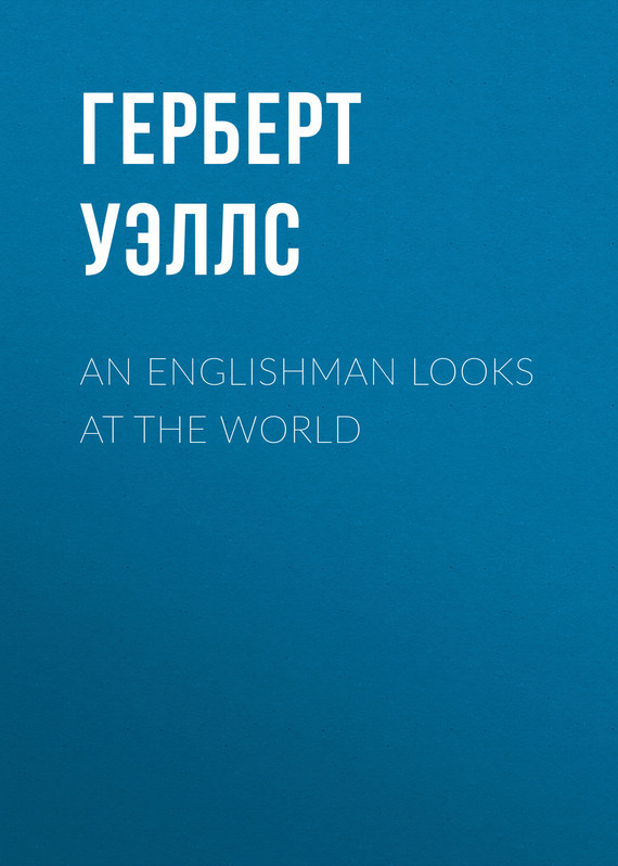 An Englishman Looks at the World – Герберт Уэллс