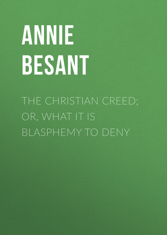 The Christian Creed; or, What it is Blasphemy to Deny – Annie Besant