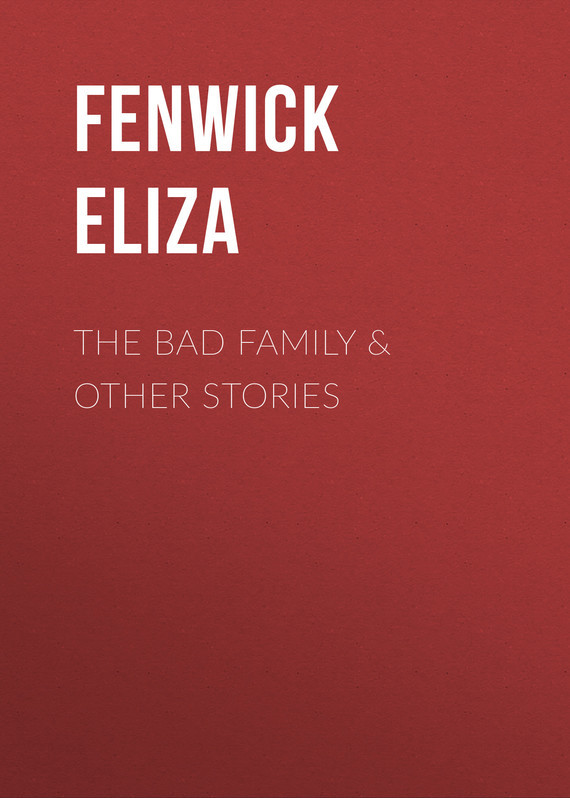 The Bad Family & Other Stories – Eliza Fenwick