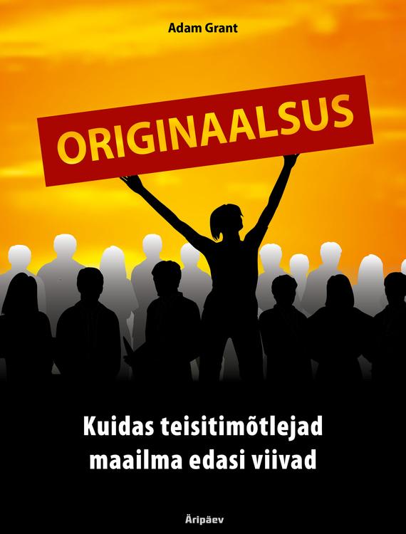 Обложка книги Originaalsus. Kuidas teisitimõtlejad maailma edasi viivad