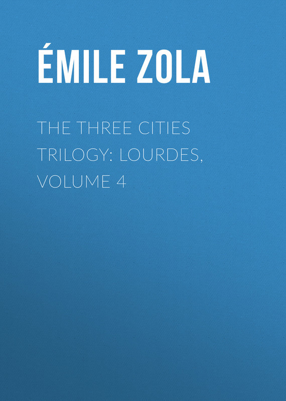 The Three Cities Trilogy: Lourdes, Volume 4