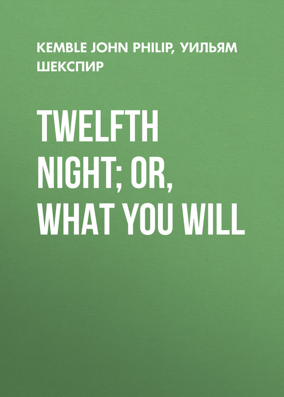 Twelfth Night; or, What You Will – John Kemble, Уильям Шекспир
