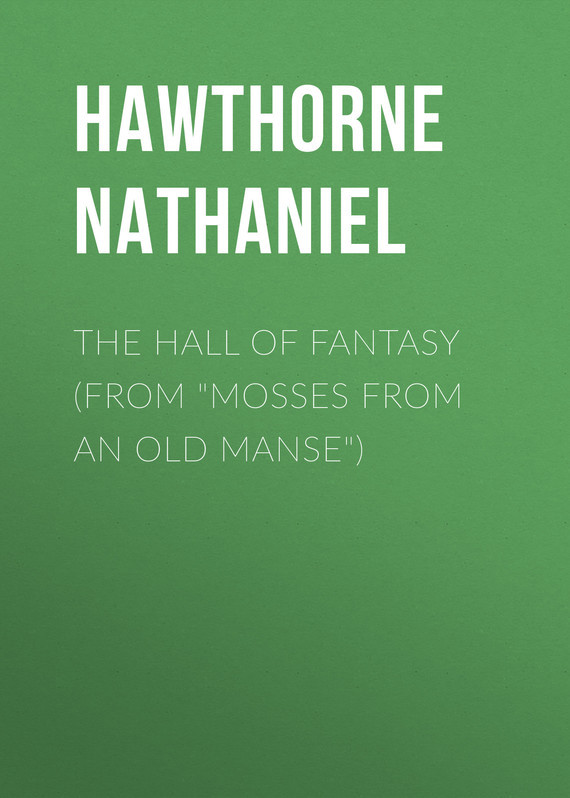 "The Hall of Fantasy (From ""Mosses from an Old Manse"") – Nathaniel Hawthorne"