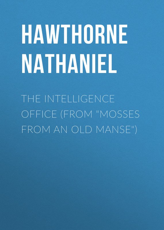 "The Intelligence Office (From ""Mosses from an Old Manse"") – Nathaniel Hawthorne"
