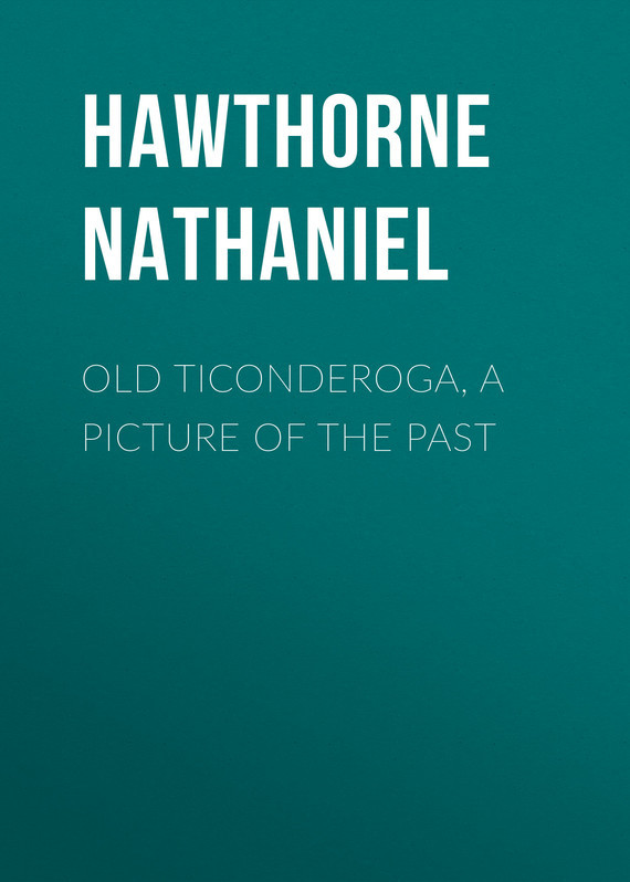 Old Ticonderoga, a Picture of the Past – Nathaniel Hawthorne