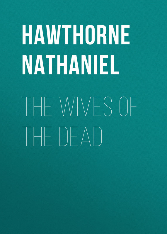 The Wives of the Dead – Nathaniel Hawthorne