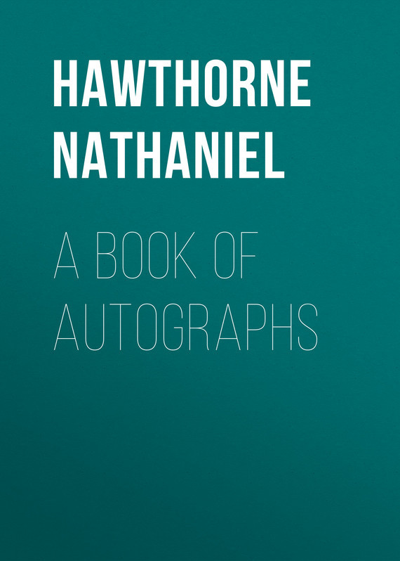 A Book of Autographs – Nathaniel Hawthorne