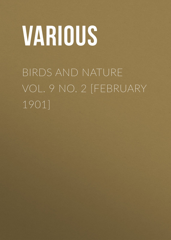 Birds and Nature Vol. 9 No. 2 [February 1901] –  Various