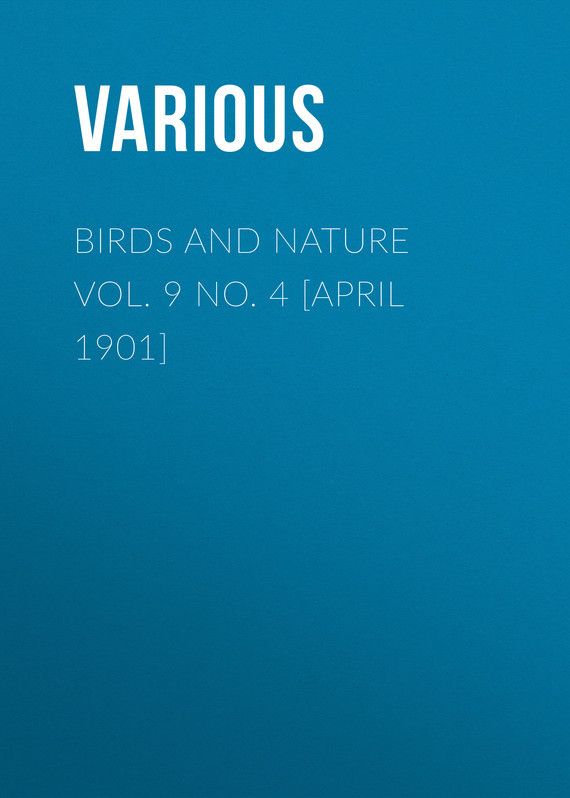 Birds and Nature Vol. 9 No. 4 [April 1901] –  Various