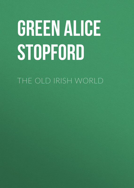 The Old Irish World – Alice Green