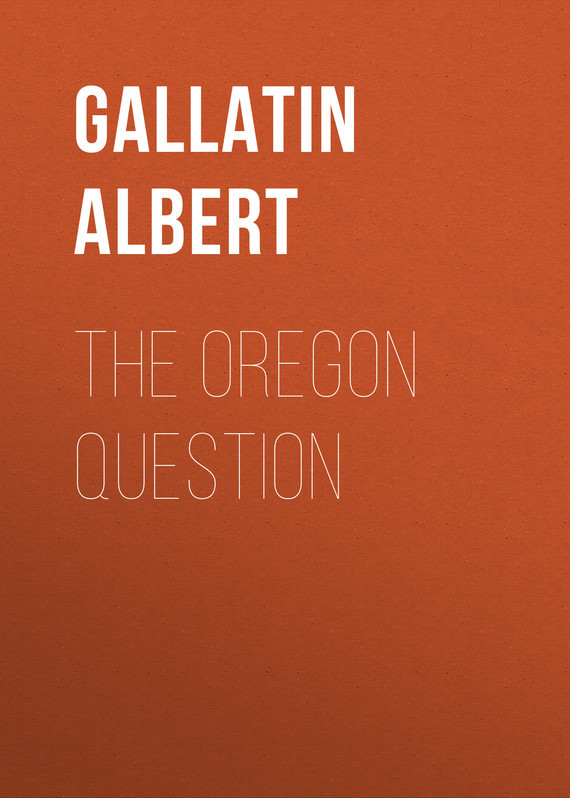 The Oregon Question – Albert Gallatin