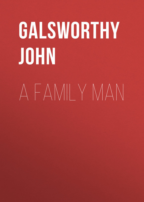 A Family Man  – John Galsworthy