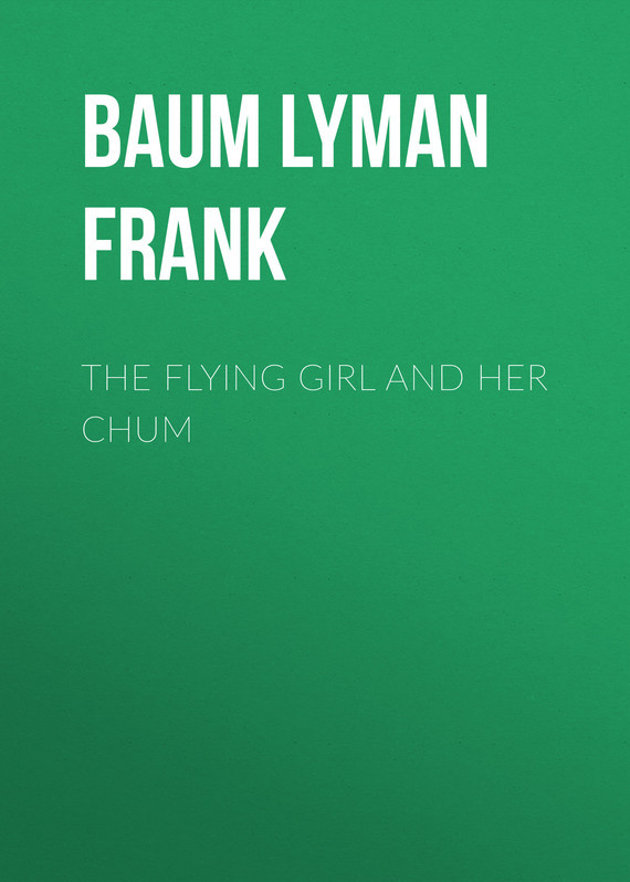 The Flying Girl and Her Chum – Lyman Baum