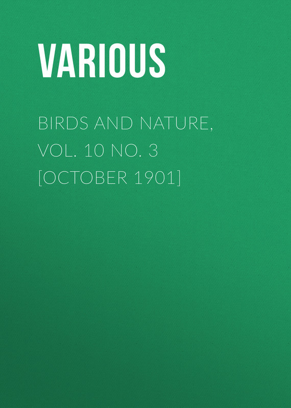 Birds and Nature, Vol. 10 No. 3 [October 1901] –  Various
