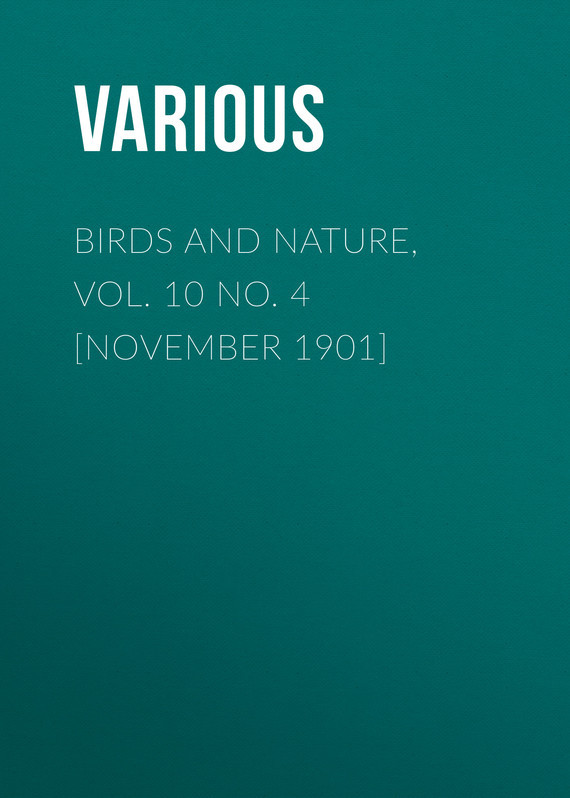 Birds and Nature, Vol. 10 No. 4 [November 1901] –  Various