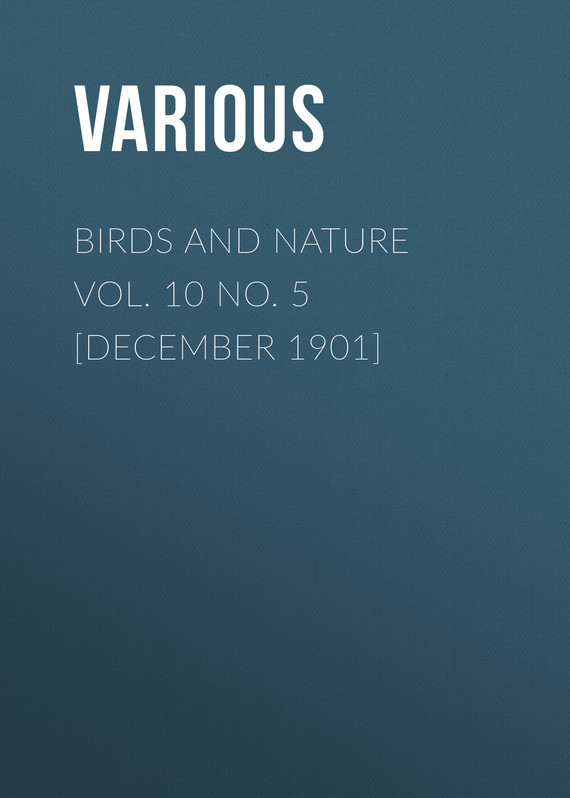 Birds and Nature Vol. 10 No. 5 [December 1901] –  Various