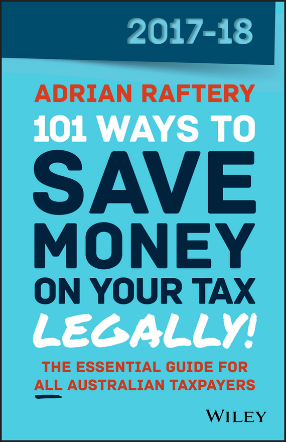 Обложка книги 101 Ways to Save Money on Your Tax – Legally! 2017-2018