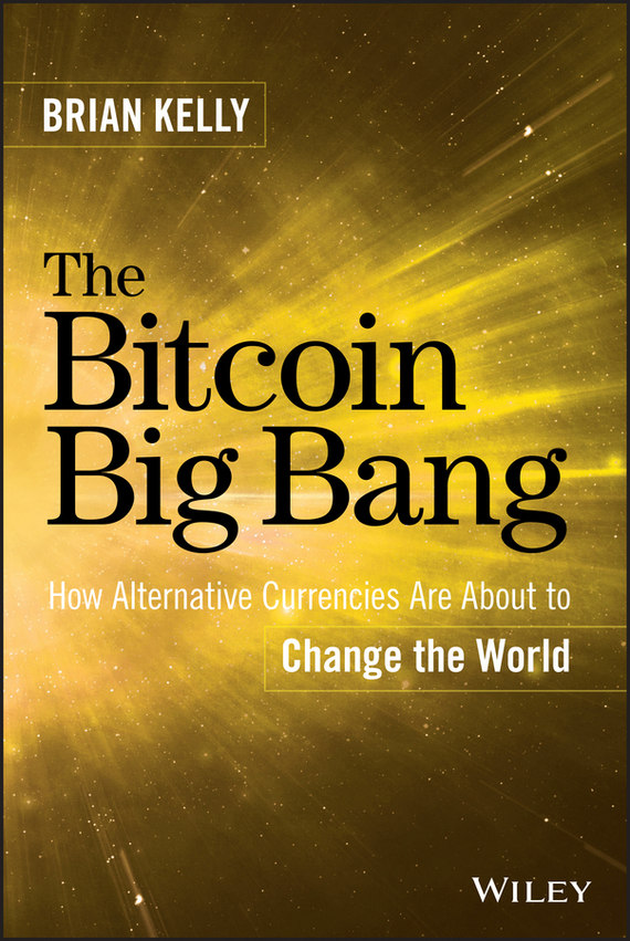 The Bitcoin Big Bang – Kelly Brian