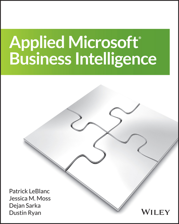 Applied Microsoft Business Intelligence – Ryan Dustin, Sarka Dejan, LeBlanc Patrick, Moss Jessica