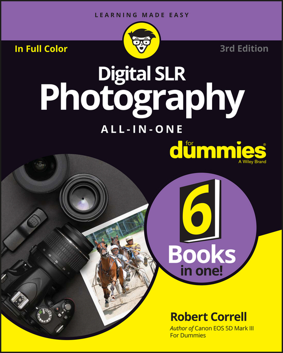 Digital SLR Photography All-in-One For Dummies – Robert Correll