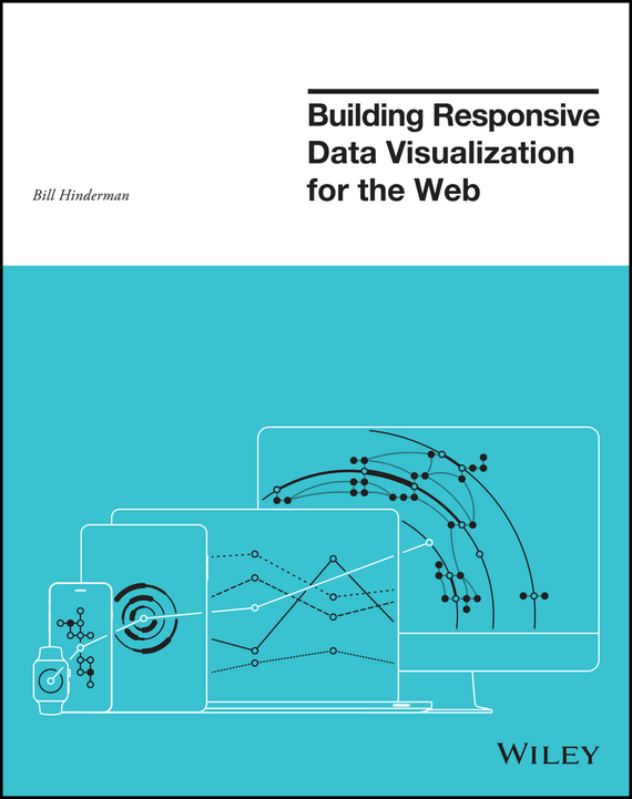 Building Responsive Data Visualization for the Web – Bill Hinderman