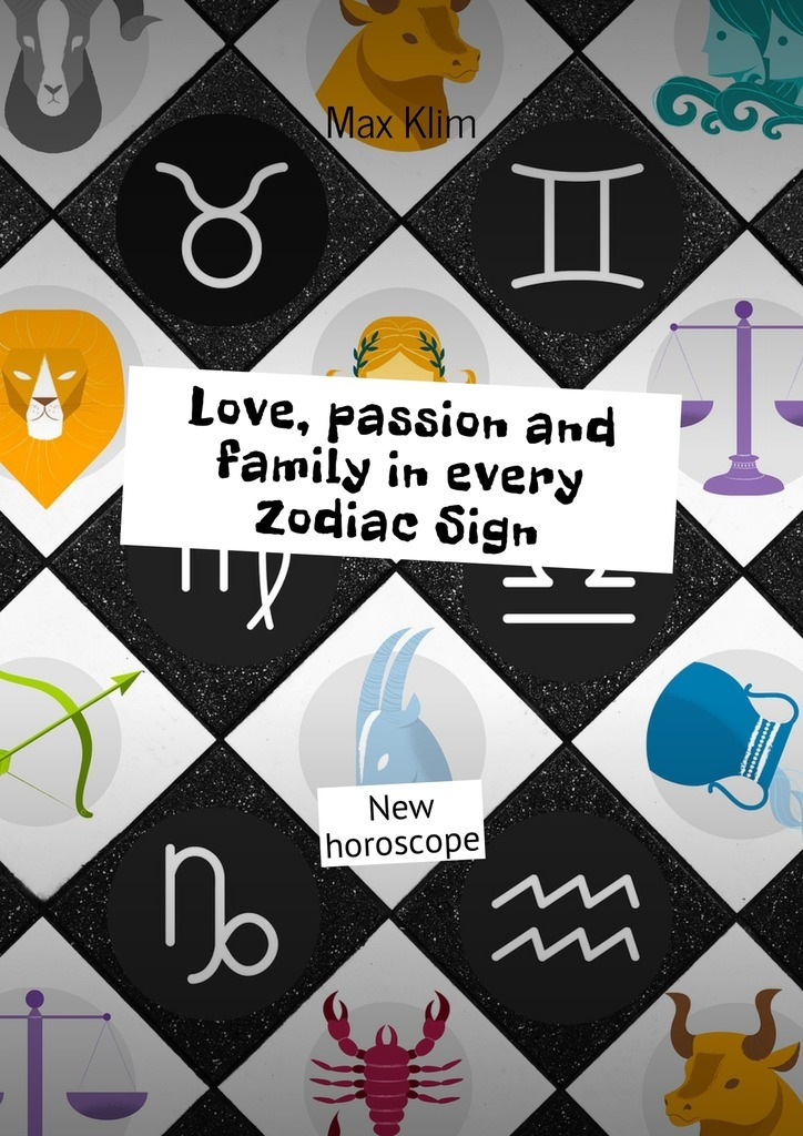 Love, passion and family in every Zodiac Sign. New horoscope – Max Klim