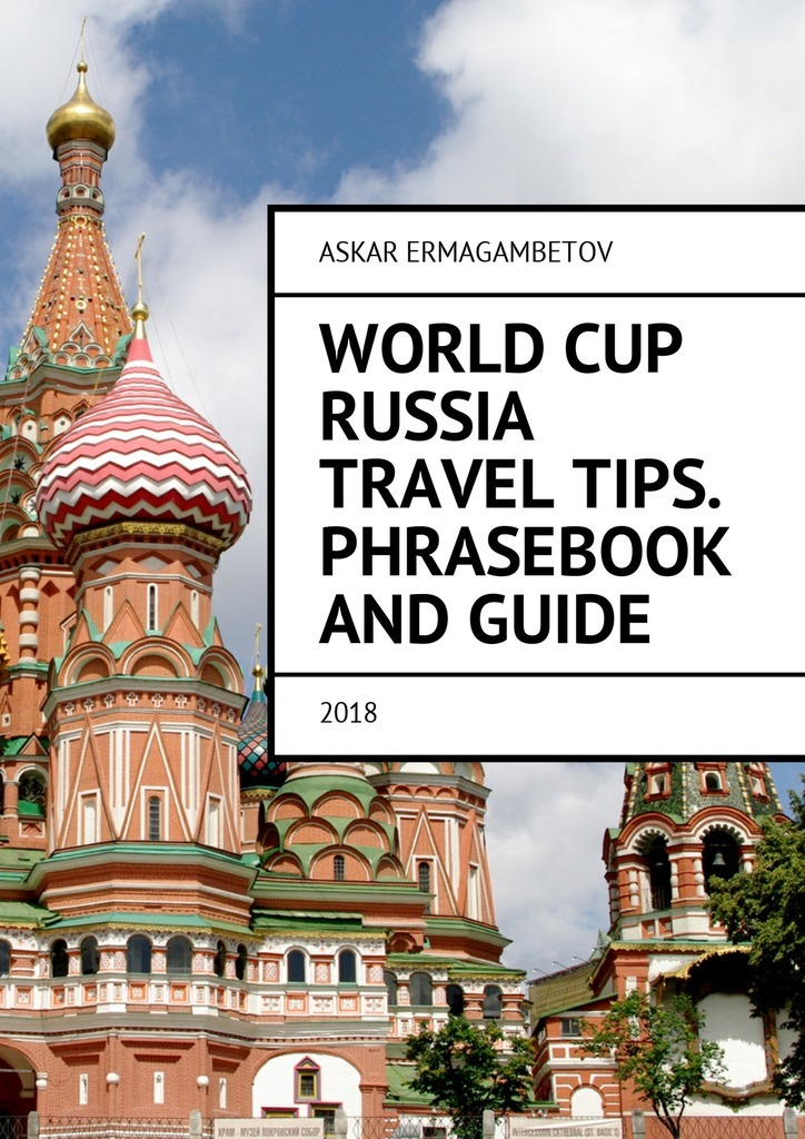 World Cup Russia Travel Tips. Phrasebook and guide. 2018 – Askar Ermagambetov