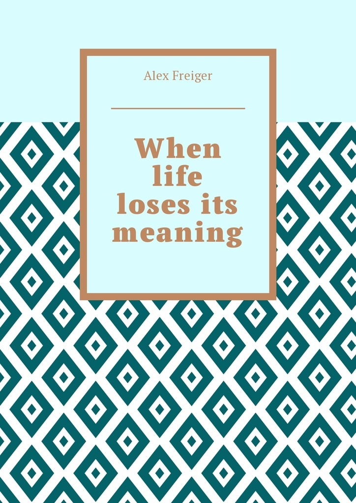 When life loses its meaning – Alex Freiger