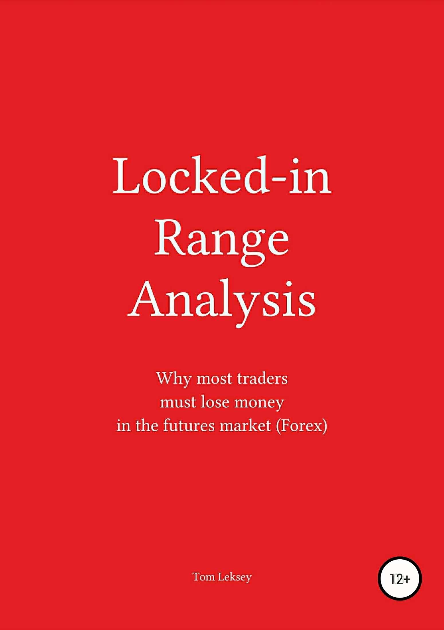 Обложка книги Locked-in Range Analysis: Why most traders must lose money in the futures market (Forex)