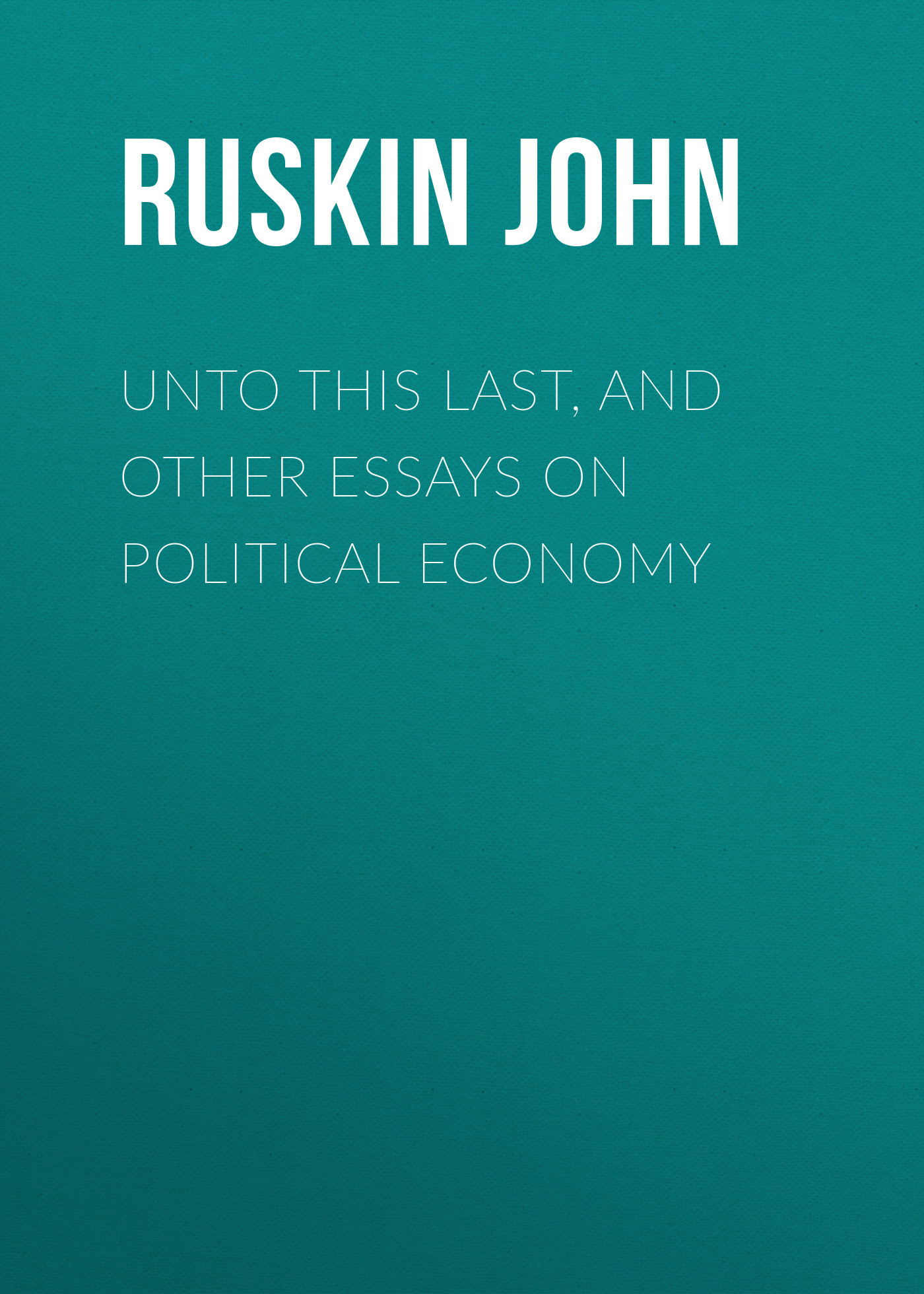 фото обложки издания Unto This Last, and Other Essays on Political Economy