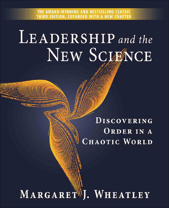 Leadership and the New Science. Discovering Order in a Chaotic World