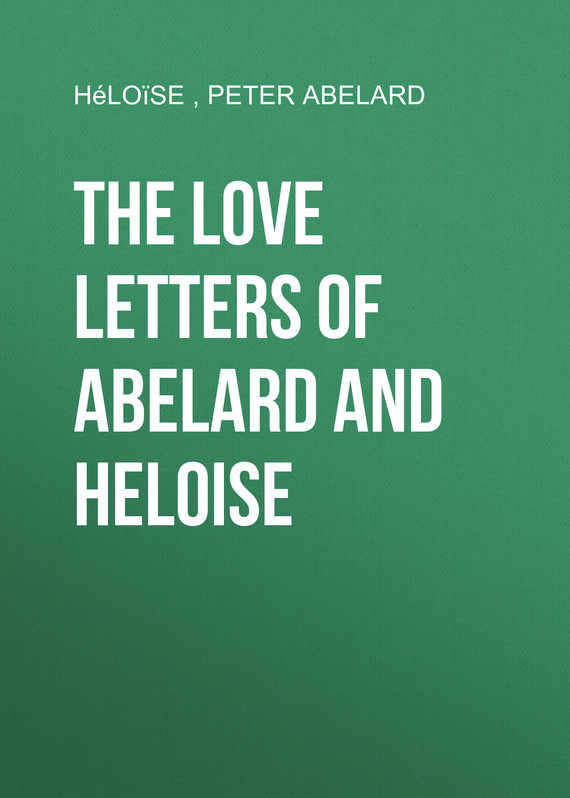 The love letters of Abelard and Heloise –  Héloïse, Peter Abelard