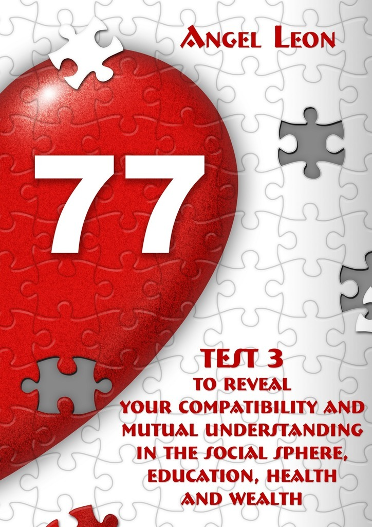 Test 3 to reveal your compatibility and mutual understanding in the social sphere, education, health and wealth